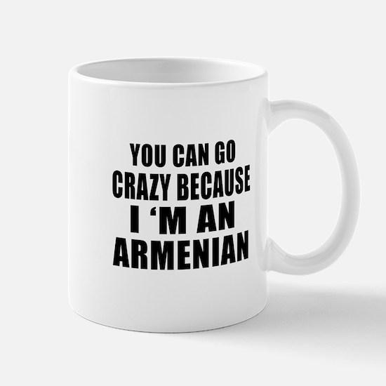 You Can Go Crazy Because I'm An Armenia Mug