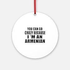 You Can Go Crazy Because I'm An Arm Round Ornament