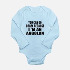 You Can Go Crazy Becau Long Sleeve Infant Bodysuit