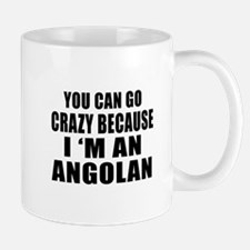 You Can Go Crazy Because I'm An Angolan Mug