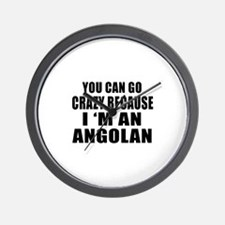 You Can Go Crazy Because I'm An Angolan Wall Clock