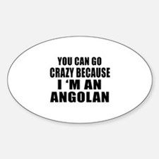 You Can Go Crazy Because I'm An Ang Decal
