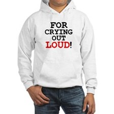 FOR CRYING OUT LOUD! Jumper Hoodie