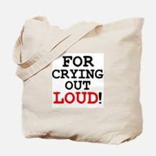 FOR CRYING OUT LOUD! Tote Bag