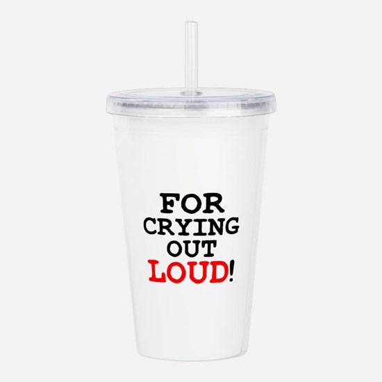 FOR CRYING OUT LOUD! Acrylic Double-wall Tumbler