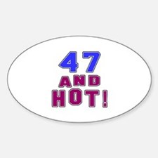 47 and hot birthday Decal