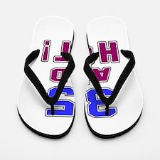 35 and hot birthday Flip Flops