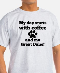 My day starts with Coffee and my Great Dan T-Shirt