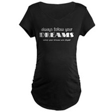 Follow Your Dreams Maternity T-Shirt
