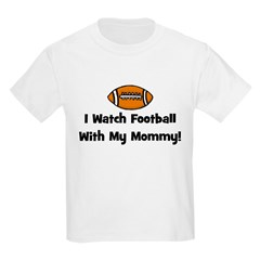 I Watch Football With My Momm T-Shirt