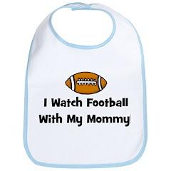 I Watch Football With My Momm Bib