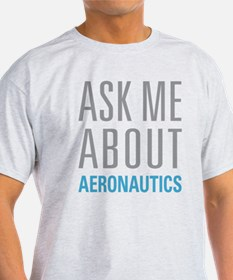 Ask Me About Aeronautics T-Shirt