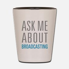 Ask Me About Broadcasting Shot Glass