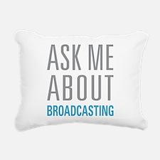 Ask Me About Broadcastin Rectangular Canvas Pillow