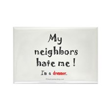 My neighbors hate me: Rectangle Magnet
