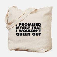 I Promised Myself I Wouldn't Queen Out Tote Bag