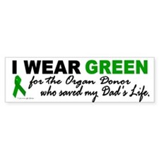 I Wear Green (Saved My Dad's Life) Bumper Sticker