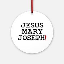 JESUS MARY JOSEPH! Round Ornament