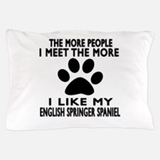 I Like More My English Springer Spanie Pillow Case