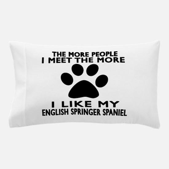 I Like More My English Springer Spanie Pillow Case