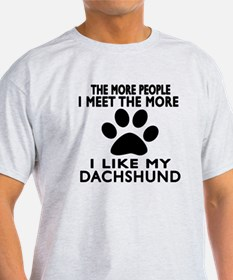 I Like More My Dachshund T-Shirt
