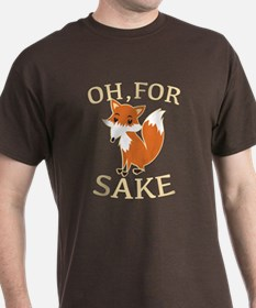 Oh, For Fox Sake T-Shirt