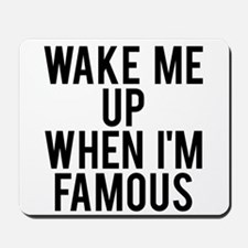 Wake me up when I'm famous Mousepad