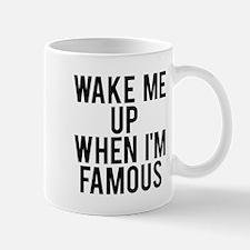 Wake me up when I'm famous Mug