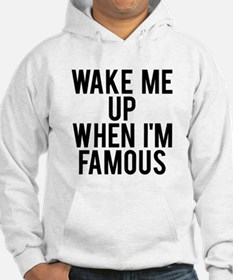 Wake me up when I'm famous Hoodie