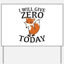 I Will Give Zero Fox Today Yard Sign