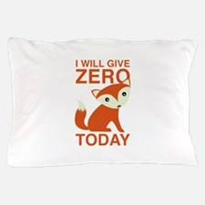 I Will Give Zero Fox Today Pillow Case