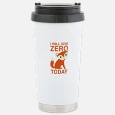 I Will Give Zero Fox Today Ceramic Travel Mug