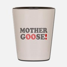 MOTHER GOOSE! - Shot Glass