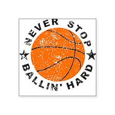 Never Stop Ballin' Hard Basketball Sticker
