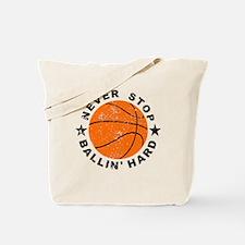 Never Stop Ballin' Hard Basketball Tote Bag