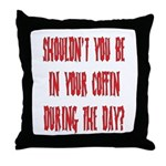 shouldn't you be... Throw Pillow