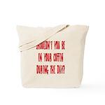 shouldn't you be... Tote Bag