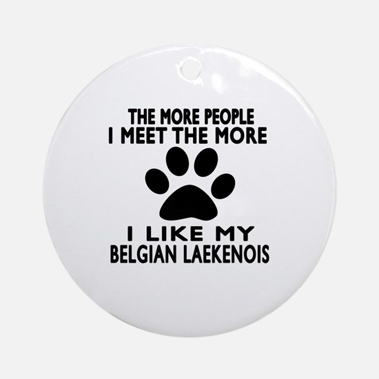 I Like More My Bernese Belgian Laek Round Ornament