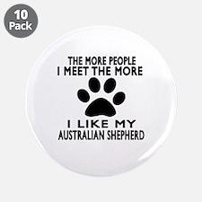 "I Like More My Australian Sh 3.5"" Button (10 pack)"
