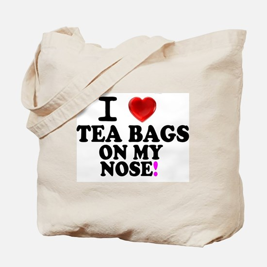 I LOVE TEA BAGS ON MY NOSE! Tote Bag