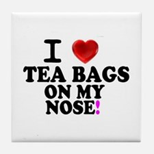 I LOVE TEA BAGS ON MY NOSE! Tile Coaster