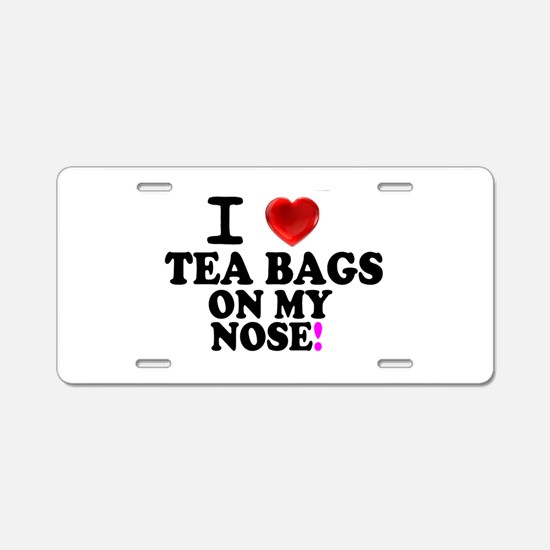 I LOVE TEA BAGS ON MY NOSE! Aluminum License Plate