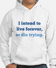 I Intend To Live Forever Hoodie
