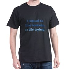 I Intend To Live Forever T-Shirt