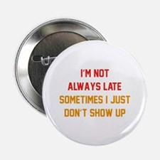 """I'm Not Always Late 2.25"""" Button"""