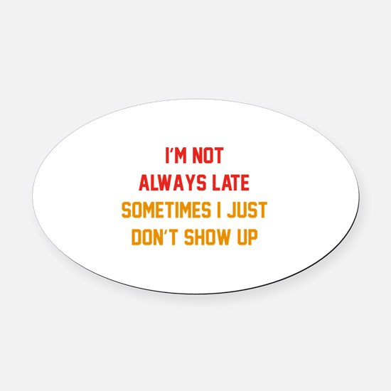 I'm Not Always Late Oval Car Magnet