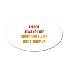 I'm Not Always Late 22x14 Oval Wall Peel
