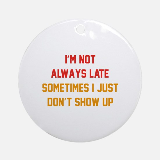 I'm Not Always Late Ornament (Round)