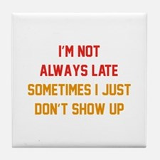 I'm Not Always Late Tile Coaster