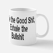 Inhale the Good Shit, Exhale the Bullshit Mugs